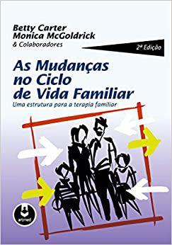 As Mudanças no Ciclo de Vida Familiar: Uma Estrutura Para a Terapia Familiar