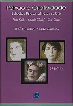 Paixão e Criatividade: Estudos Psicanalíticos Sobre Frida Kahlo, Camille Claudel e Coco Chanel