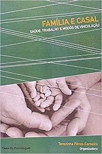 Família e Casal - Saúde, Trabalho e Modos de Vinculação