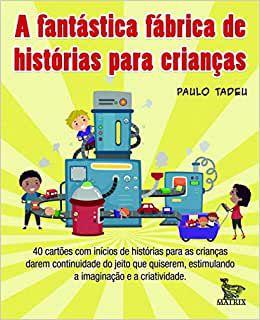 A Fantastica Fabrica de Historias Para Criancas