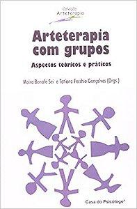 Arteterapia Com Grupos: Aspectos Teóricos e Práticos