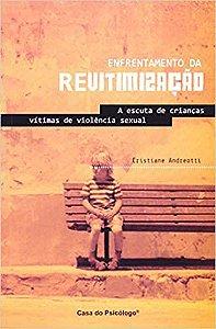Enfrentamento da Revitimizacao - a Escuta de Criancas Vitimas de Violencia Sexual