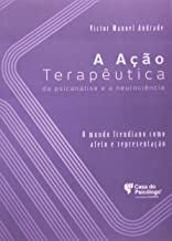 A Acao Terapeutica da Psicanalise e a Neurociencia