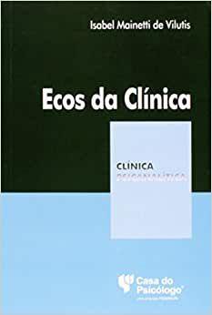 Ecos da Clínica (Col. Clínica Psicanalítica)