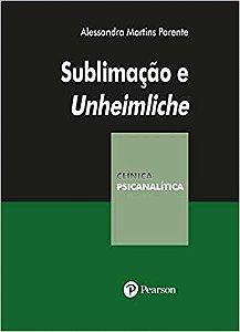 Sublimação e Unheimliche - Coleção Clinica Psicanalítica