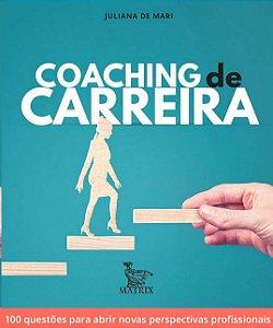 Coaching de Carreira - 100 Questões Para Abrir Novas Perspectivas Profissionais
