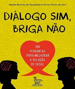 Dialogo Sim, Briga Nao - 100 Perguntas Para Melhorar a Relacao do Casal