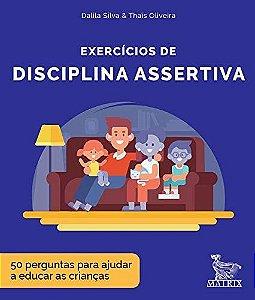 Exercicios de Disciplina Assertiva - 50 Perguntas Para Ajudar a Educar As Criancas