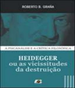 Heidegger Ou As Vicissitudes da Destruicao