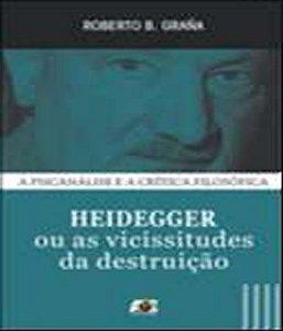 Heidegger Ou As Vicissitudes da Destruicao