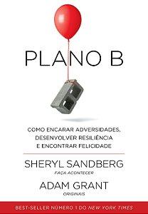 Plano B: Como Encarar Adversidades, Desenvolver Resiliência e Encontrar Felicidade