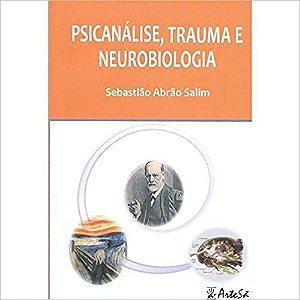Artesa - Psicanalise, Trauma e Neurobiologia - Salim, Sebastiao A. 1 Ed 2012