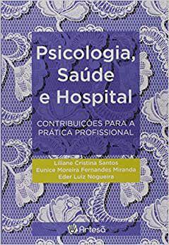 Psicologia, Saude e Hospital - Contribuicoes Para a Pratica Profissional
