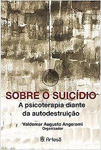 Artesa - Sobre o Suicidio - a Psicoterapia Diante da Autodestruicao - Angerami 1 Ed