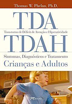 TDA/TDAH - Transtorno de Déficit de Atenção e Hiperatividade - Sintomas, Diagnósticos e Tratamentos: Crianças e Adultos