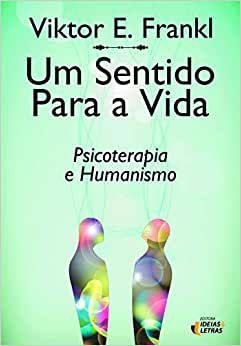 Sentido Para a Vida, Um - Psicoterapia e Humanismo - 11 Ed