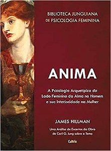 Anima - a Psicologia Arquetipica do Lado Feminino da Alma No Homem e Sua Interiori
