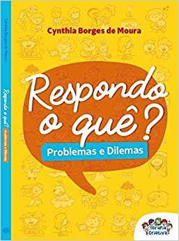 Respondo o Que ? - Problemas e Dilemas
