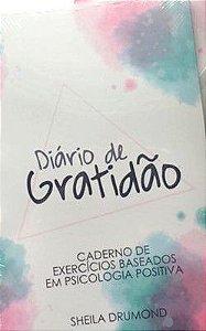 Diario da Gratidao - Caderno de Exercicios Baseados Em Psicologia Positiva