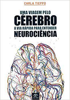 Uma Viagem Pelo Cerebro - a Via Rapida Para Entender Neurociencia