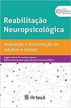 Reabilitacao Neuropsicologica - Avaliacao e Intervencao de Adultos e Idosos