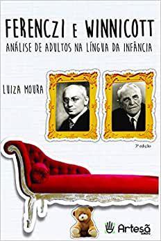 Ferenczi e Winnicott - Análise de Adultos Na Língua da Infância