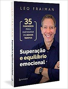 Superacao e Equilibrio Emocional: 35 Caminhos Para Enfrentar Os Novos Tempos