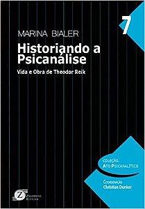 Historiando a Psicanalise - Vida e Obra de Theodor Reik