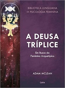 A Deusa Triplice: Em Busca do Feminino Arquetipico