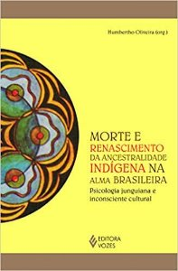 Morte e Renascimento da Ancestralidade Indigena Na Alma Brasileira