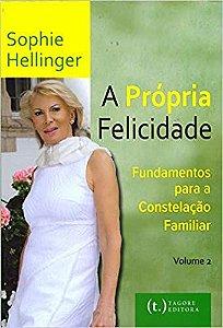 A Própria Felicidade - Fundamentos Para a Constelação Familiar - Volume 2