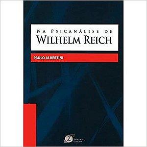 Na Psicanalise de Wilhelm Reich