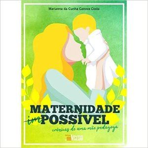 Maternidade Possivel - Cronicas de Uma Mae Pedagoga