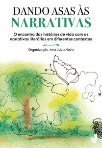 Dando Asas As Narrativas - o Encontro das Historias de Vida Com As Narrativas
