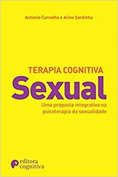 Terapia Cognitiva Sexual: Uma Proposta Sexual Integrativa na Psicoterapia da Sexualidade