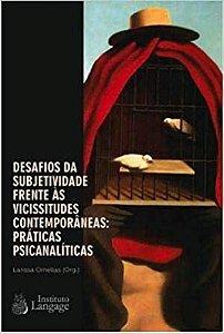 Desafios da Subjetividade Frente as Vicissitudes Contemporâneas: Práticas Psicanalíticas