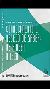 Conhecimento e Desejo de Saber - de Piaget a Lacan