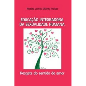 Educação Integradora da Sexualidade Humana - Resgate do Sentido do Amor