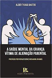 Saude Mental da Crianca Vitima de Alienacao Parental, A