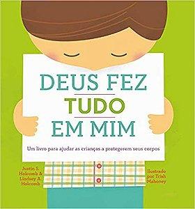 Deus Fez Tudo Em Mim - Um Livro Para Ajudar Criancas a Protegerem Seus Corpos