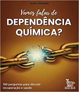 Vamos Falar de Dependencia Quimica? - 100 Perguntas Para Discutir Recuperacao