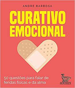 Curativo Emocional: 50 Questões para Falar das Feridas Físicas e da Alma