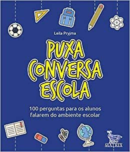 Puxa Conversa Escola - 100 Perguntas Para Os Alunos Falarem do Ambiente