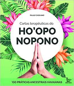 Cartas Terapeuticas do Ho'oponopono: 100 Praticas Ancestrais Havaianas