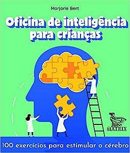 Oficina de Inteligencia Para Criancas: 100 Exercicios Para Estimular O