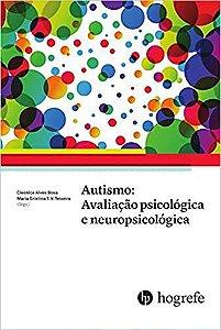 Autismo: Avalicao Psicologica e Neuropsicologica