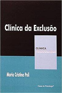 Clinica da Exclusão - Col Clinica Psicanalitica
