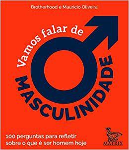 Vamos Falar de Masculinidade: 100 Perguntas Para Refletir Sobre o Que e Ser