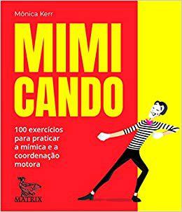 Mimicando: 100 Exercicios Para Praticar a Mimica e a Coordenacao Motora