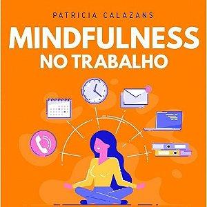 Mindfulness No Trabalho: 100 Exercícios